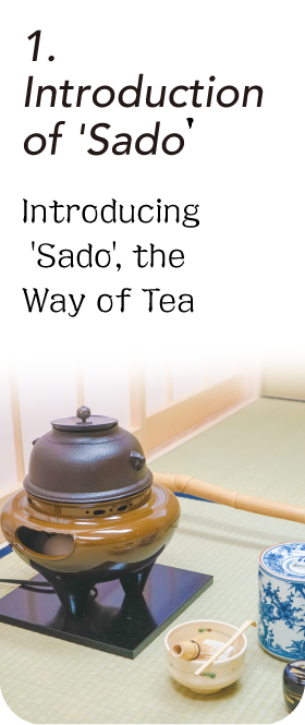 "Nagomi:Experience 1, Introduction of ""Sado"", the Way of Tea."